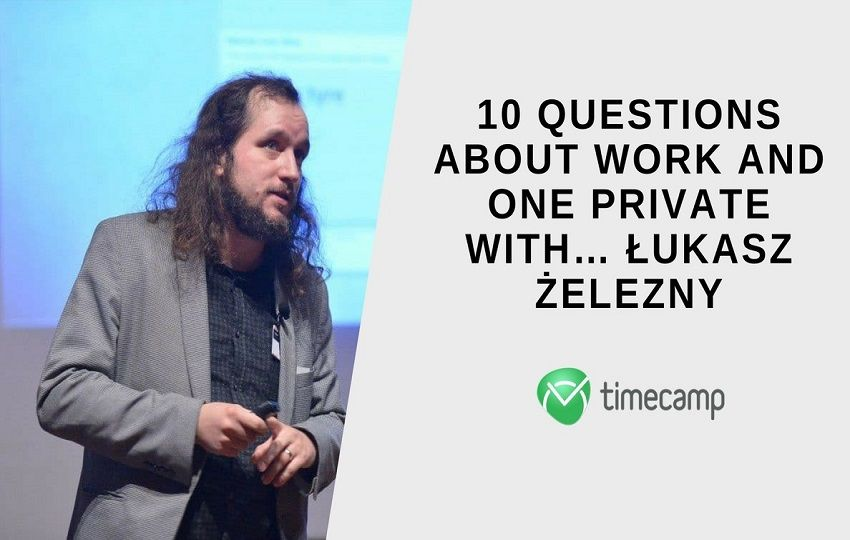 10 Questions about Work and One Private with… Łukasz Żelezny