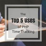 The Top 5 Uses of PHP Time Tracking
