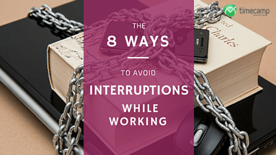 8 ways to avoid interruptions while working