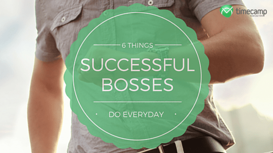 6 Things That Successful Bosses Do Everyday