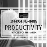 10 Most Inspiring Productivity Articles of This Week, 10/1/2016
