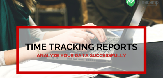 Time tracking reports: analyze your data successfully