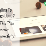 Struggling To Get Things Done? Follow This Plan to Improve Your Productivity!