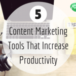 5 Content Marketing Tools That Increase Productivity