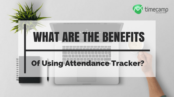 What Are The Benefits Of Using Attendance Tracker? - TimeCamp