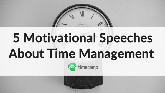 5 Motivational Speeches About Time Management - TimeCamp