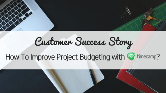 Customer Success Story: How To Improve Project Budgeting with TimeCamp?