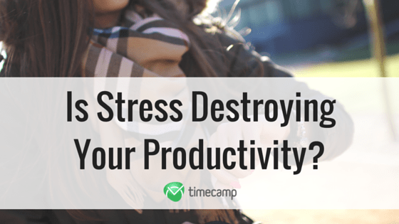 Is Stress Destroying Your Productivity?