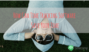 How Can Time Tracking Software Save Your Time