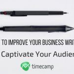 How To Improve Your Business Writing And Captivate Your Audience?