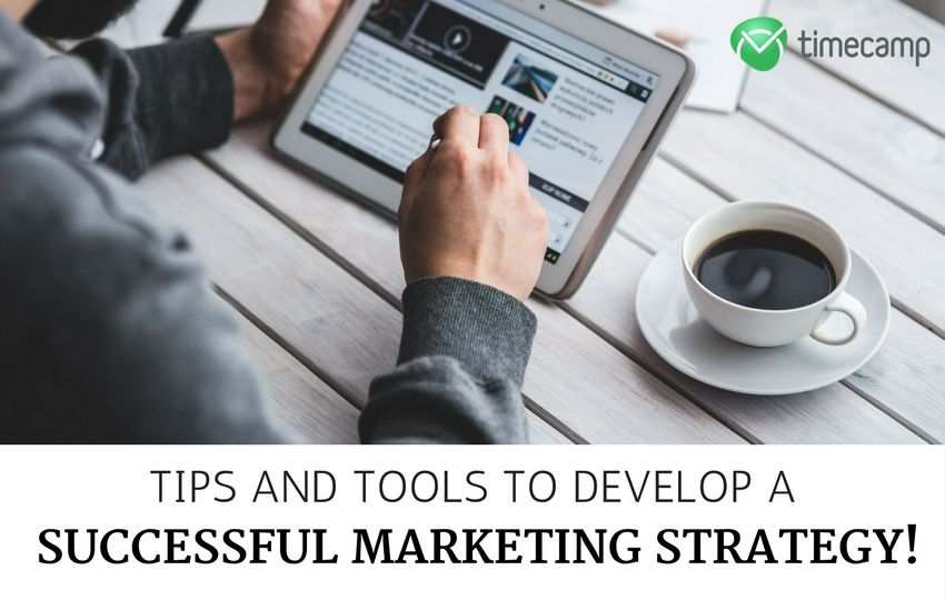 Tips And Tools To Develop A Successful Marketing Strategy! - Timecamp