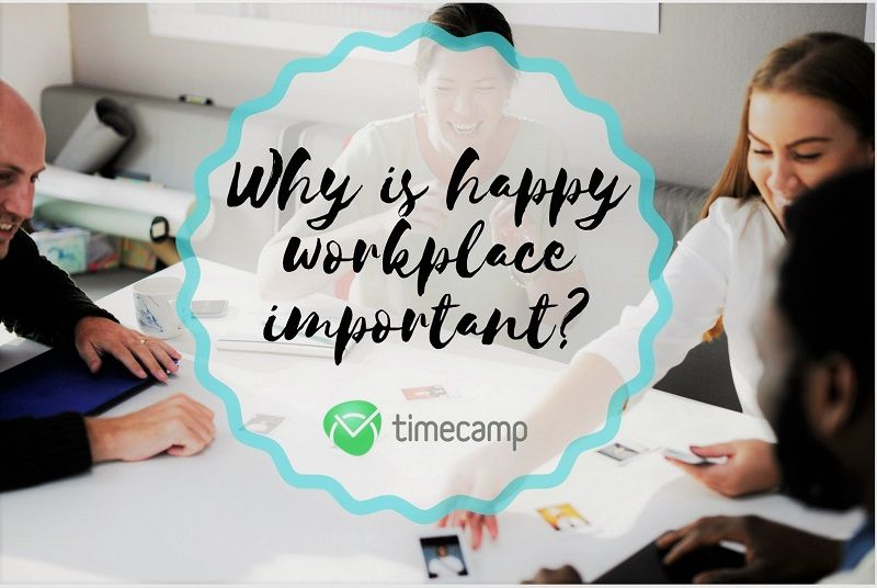 Why Is Happy Workplace Important?