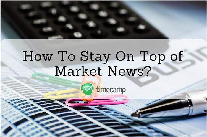 how to stay on top of market news