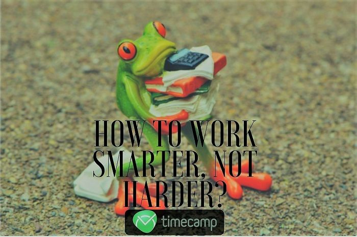 How To Work Smarter, Not Harder?