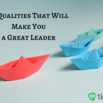 10 Qualities That Will Make You a Great Leader