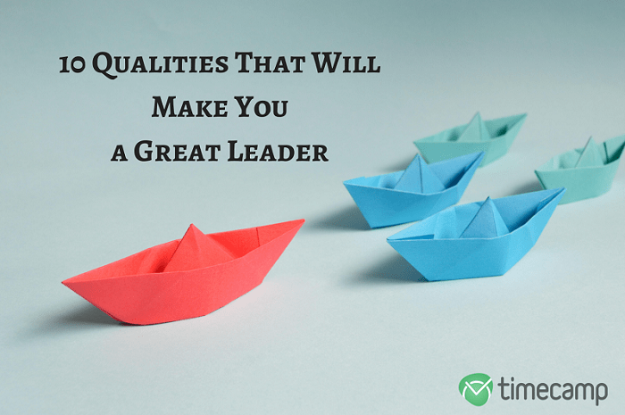 10 Qualities That Will Make You a Great Leader – Number 5 Will Surprise You!
