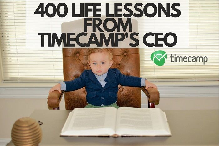 400 Life Lessons From TimeCamp's CEO.