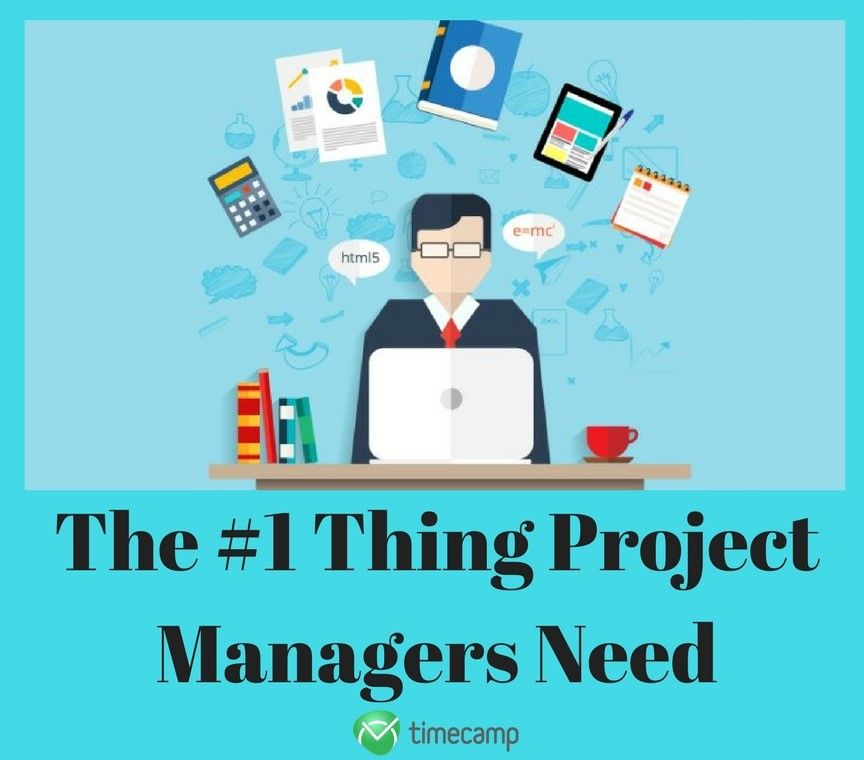 What Is The #1 Thing Project Managers Need?