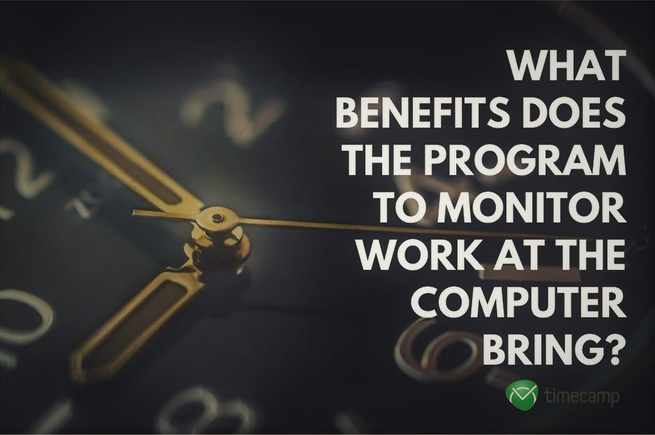 What Benefits Does The Program To Monitor Work At The Computer Bring?