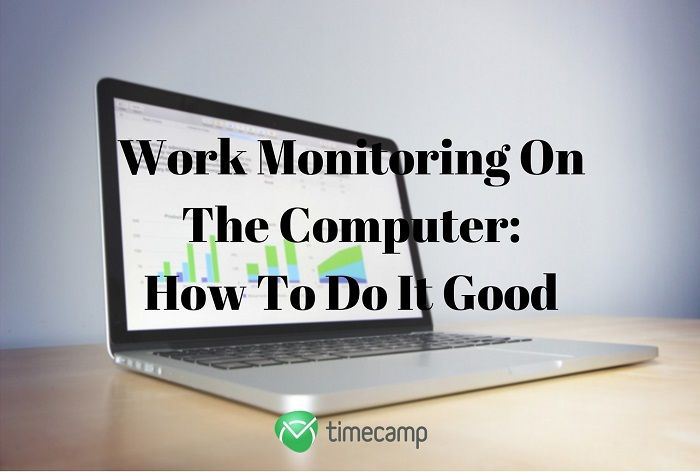 Work Monitoring On The Computer- How To Do It Good
