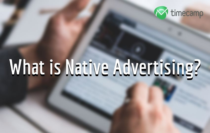 TimeCamp's Marketing Lessons: What is Native Advertising?