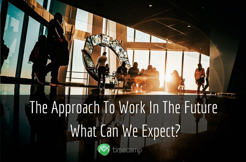 The Approach To Work In The Future – What Can We Expect?
