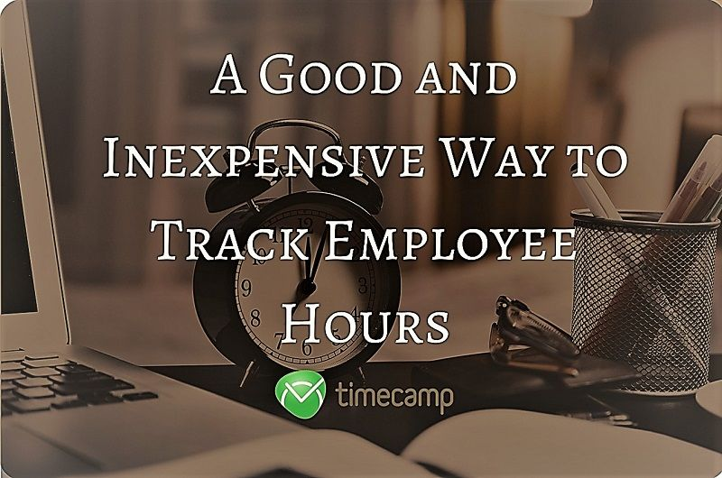 what is a good and inexpensive way to track employee hours timecamp