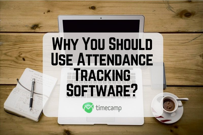 why you should use attendance tracking software timecamp
