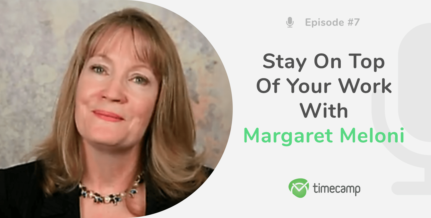 Stay on Top of Your Work With Margaret Meloni! [PODCAST EPISODE #7]