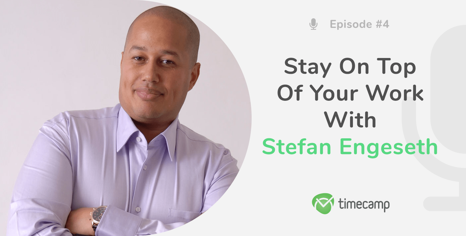 Stay On Top of Work With Stefan Engeseth! [PODCAST EPISODE #4]