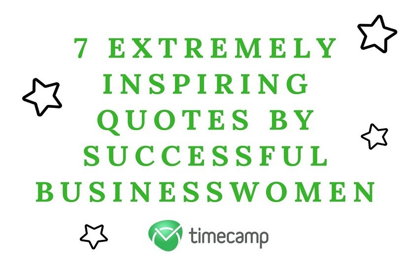 7 Extremely Inspiring Quotes by Successful Businesswomen