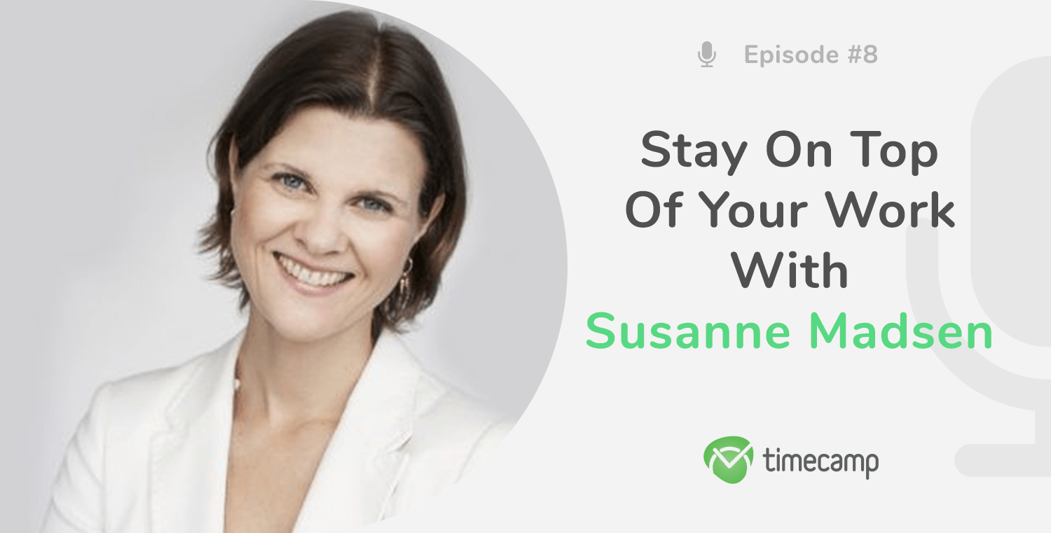 Stay on Top of Your Work With Susanne Madsen! [PODCAST EPISODE #8]
