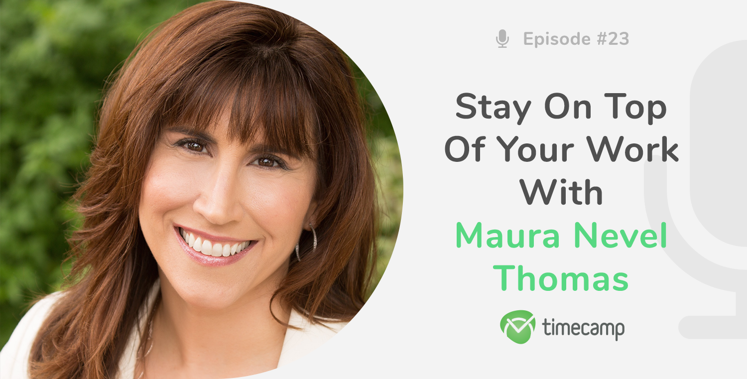 Stay on Top of Your Work With Maura Nevel Thomas! [PODCAST EPISODE #23]