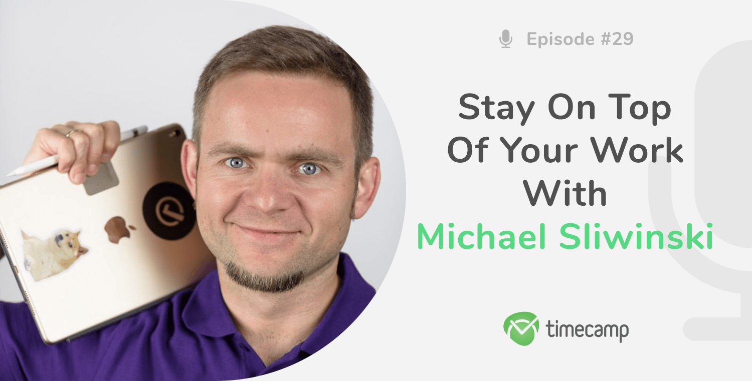 Stay on Top of Your Work With Michael Sliwinski! [PODCAST EPISODE #29]