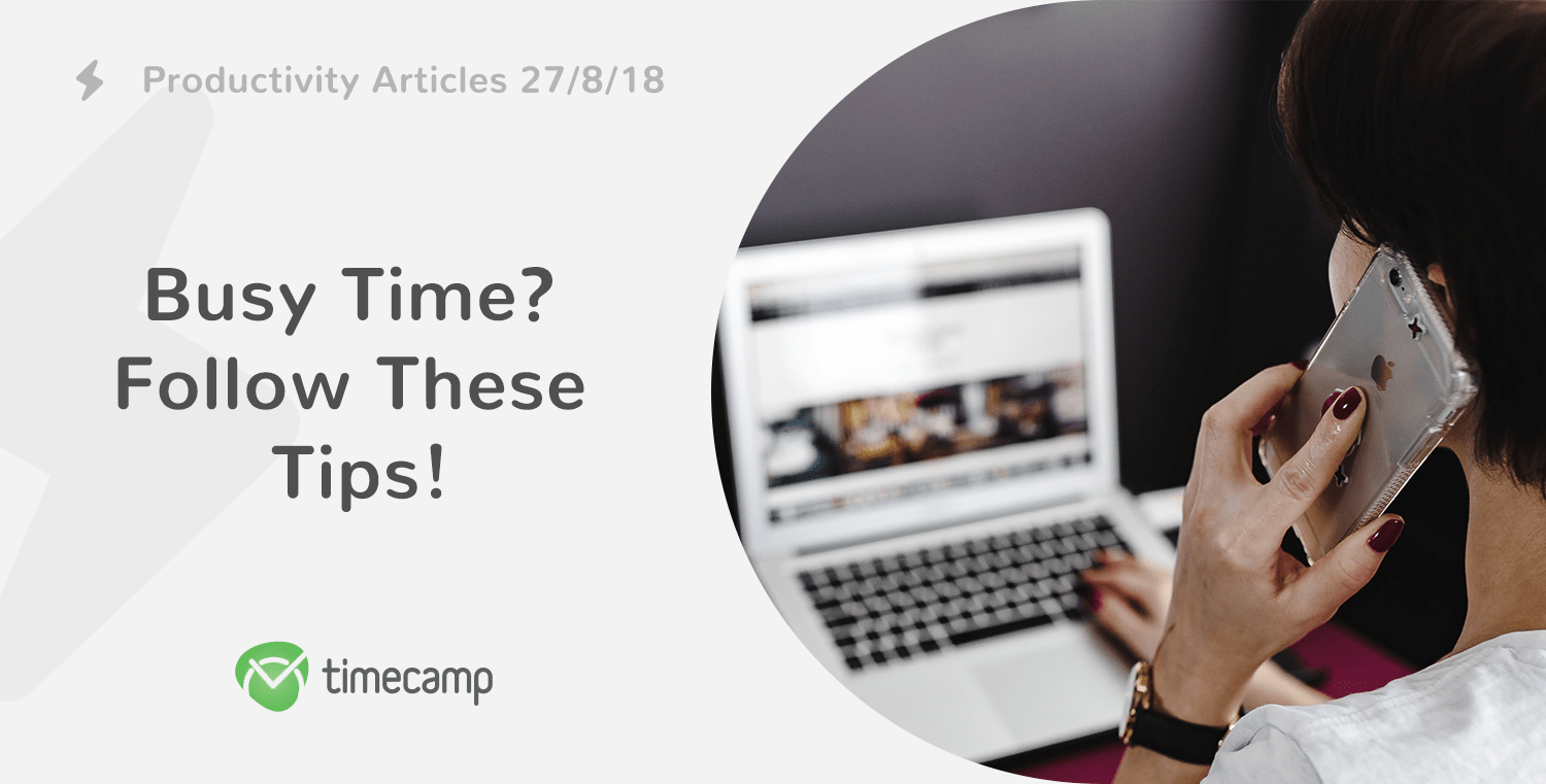 Productivity Articles: Busy Time? Follow These Tips! 27/8/18