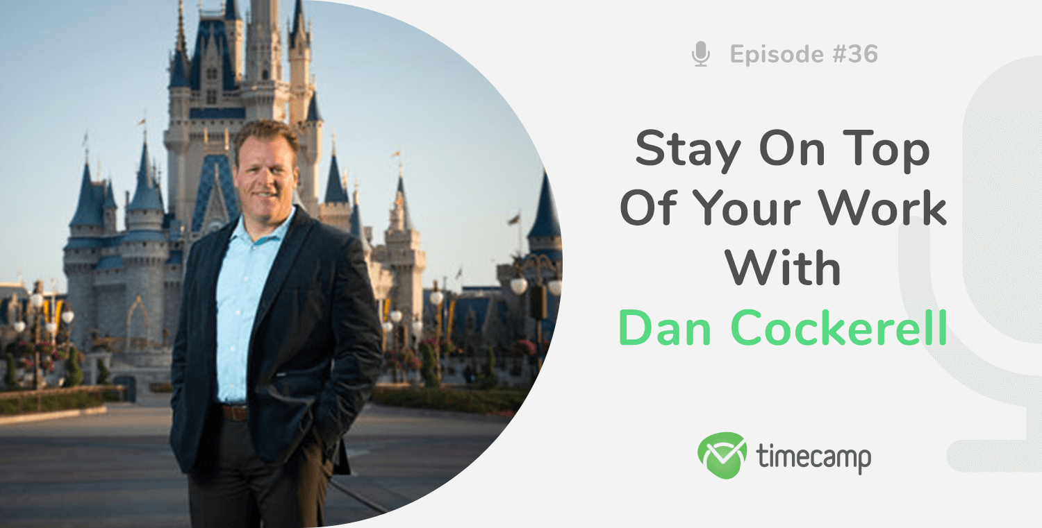 Stay On Top Of Your Work With Dan Cockerell! [PODCAST EPISODE #36 ]