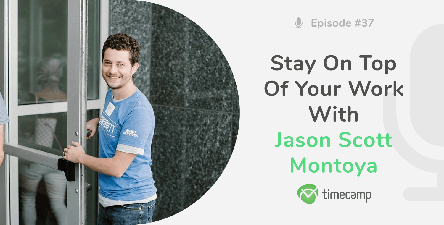 Stay On Top Of Your Work With Jason Scott Montoya! [PODCAST EPISODE #37]