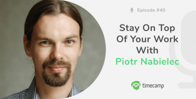 Stay on Top of Your Work with Piotr Nabielec! [PODCAST EPISODE #40]