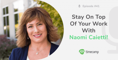 Stay On Top Of Work with Naomi Caietti! [PODCAST EPISODE #41]