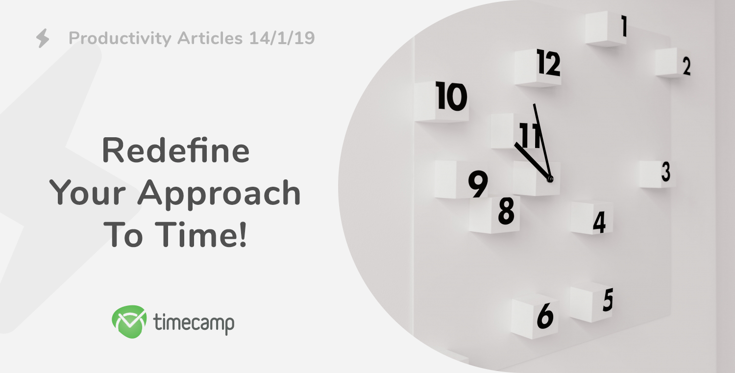 Productivity Articles 14/1/19 – Redefine Your Approach To Time!