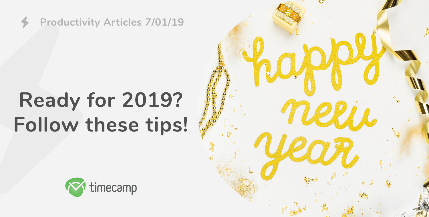 Ready for 2019? Follow the tips included in these best Productivity Articles! 7/11/19