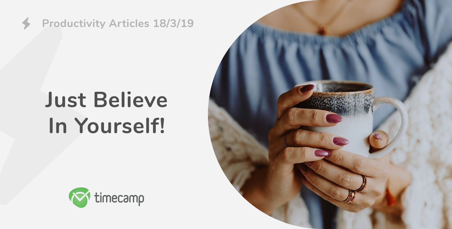 Productivity Articles: Just Believe in Yourself! 18/3/19