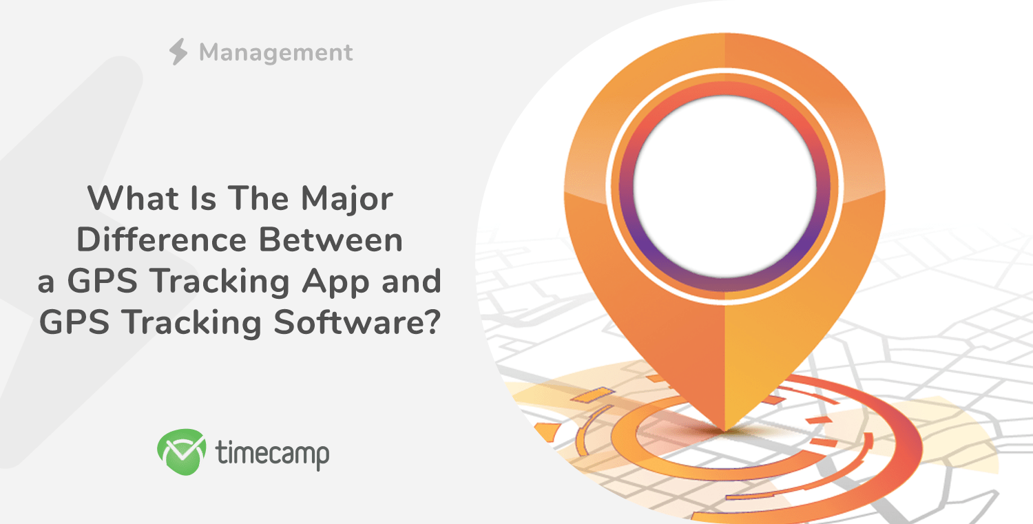 GPS Tracking Software or GPS Tracking App – What Is The Major Difference?