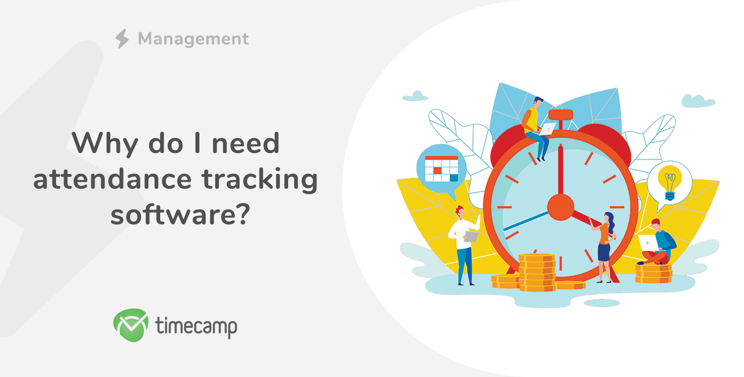 Why do I need attendance tracking software?