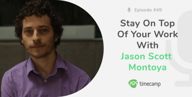 Stay On Top Of Your Work With Jason Scott Montoya – part II [PODCAST EPISODE #49]