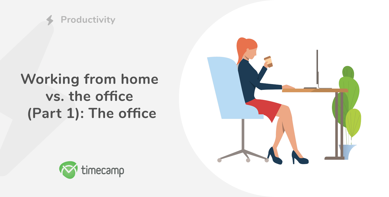 Working at the office – looking at the pros and cons