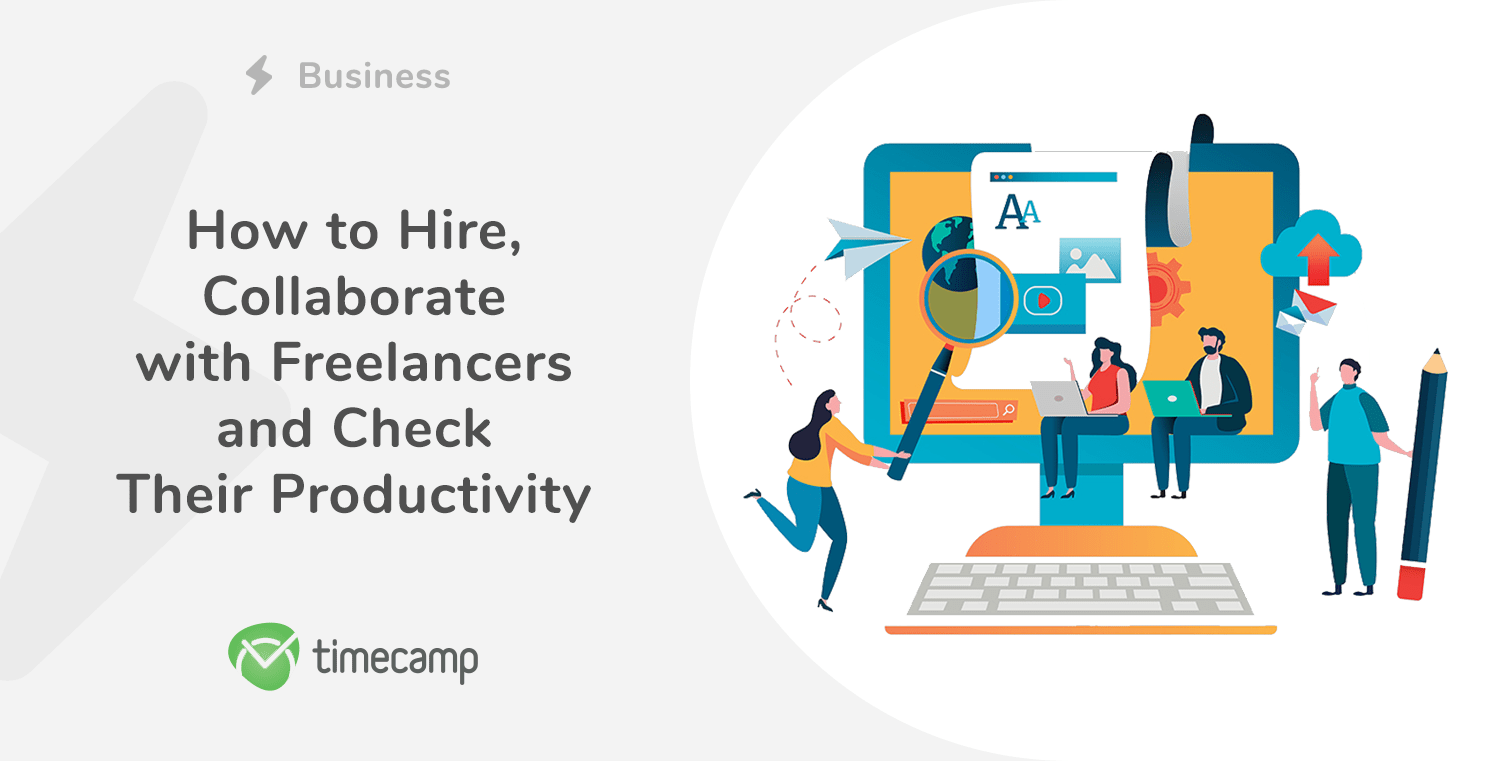 How to Hire, Collaborate with Freelancers and Check Their Productivity – Everything You Need to Know About Freelance Workers