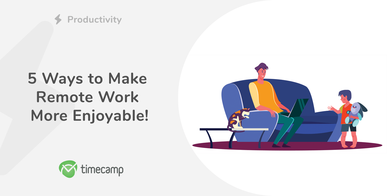 5 Ways to Make Remote Work more Enjoyable!