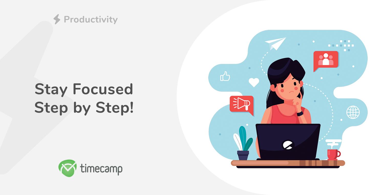 Stay Focused Step by Step!