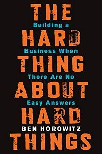 The Hard Things About Hard Things by Ben Horowitz